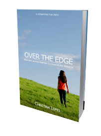 Over the Edge - How one woman learned to channel the Universe - Christina Lopes