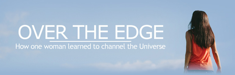 Over the Edge - How one woman learned to channel the Universe - a compelling true story by Christina Lopes