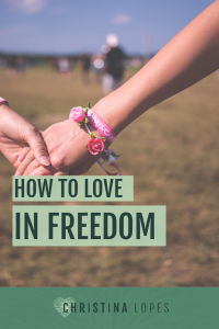how-to-love-in-freedom