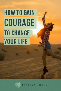 gaining-courage-to-change-your-life