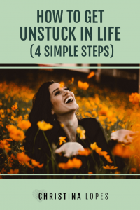 How To Get Unstuck In Life (4 Simple Steps!) (Pinterest)